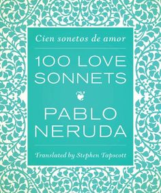 One Hundred Love Sonnets: Cien sonetos de amor (English and Spanish Edition) by Pablo Neruda http://www.amazon.com/dp/0292757603/ref=cm_sw_r_pi_dp_b29lvb1B8PA81