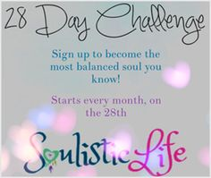 Make 28 small life changes and improve your life and outlook easily and with soul! Sapphire Soul/Soulistic Life Challenge