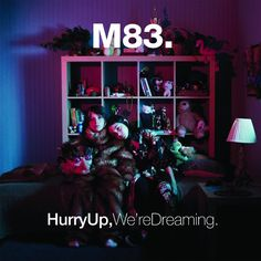 M83 - Hurry Up, We're Dreaming. THE WHOLE ALBUM. I require you to listen it all the way though right now. No, I don't care if you're tired and have to wake up early.