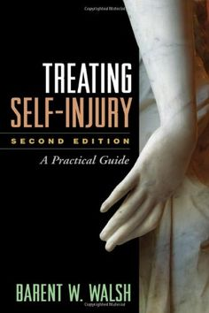 Treating Self-Injury, Second Edition: A Practical Guide by Barent W. Walsh PhD http://www.amazon.com/dp/1462505392/ref=cm_sw_r_pi_dp_vVlvwb09X9QQ6