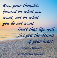 Keep your thoughts focused on what you want.