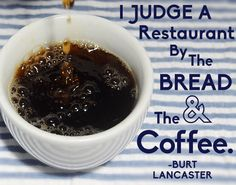 """I judge a restaurant by the bread and the coffee."" ~Burt Lancaster #coffee #quotes"