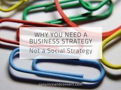 Why You Need a Business Strategy, Not a Social Strategy
