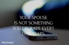 A Spouse is not a smartphone.