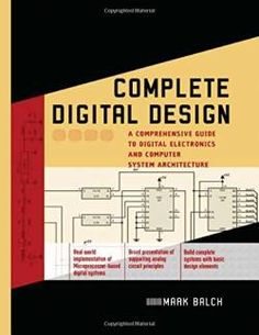 Complete Digital Design: A Comprehensive Guide to Digital Electronics and Computer System Architecture (Professional Engineering) free ebook