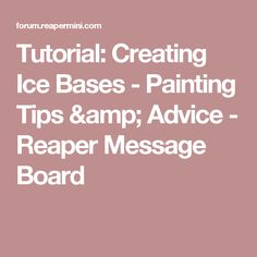 Tutorial: Creating Ice Bases - Painting Tips & Advice - Reaper Message Board