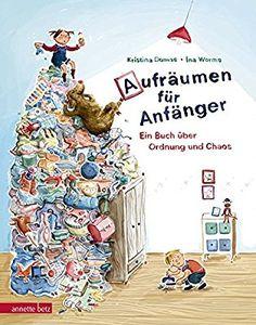 Aufräumen für Anfänger: Ein Buch über Ordnung und Chaos