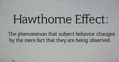 Hawthorne Effect: The phenomenon that subject behavior changes by the mere fact they are being observed. Psychology Major, Psychology Facts, Personality Psychology, Educational Psychology, Developmental Psychology, Personality Types, Behavior Change, Human Behavior, Hawthorne Effect
