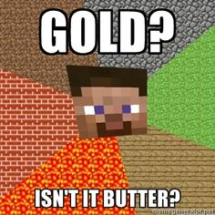minecraft budder!! so, seriously, whats gold?