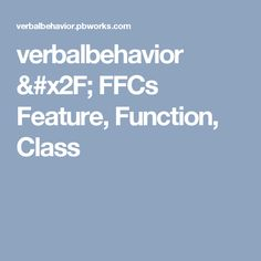 verbalbehavior / FFCs  Feature, Function, Class