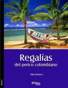 REGALÍAS DEL PERICO COLOMBIANO - Elkin Ramírez - Relatos