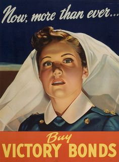 "British WWII poster depicting a nurse: ""Now, more than ever... Buy Victory Bonds"""
