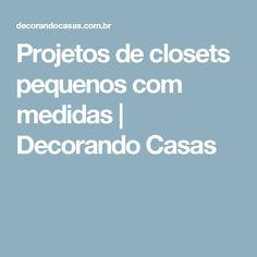 Projetos de closets pequenos com medidas | Decorando Casas