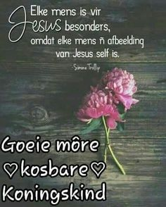 Good Morning Good Night, Good Morning Wishes, Day Wishes, Morning Messages, Good Morning Quotes, Lekker Dag, Evening Greetings, Afrikaanse Quotes, Goeie More