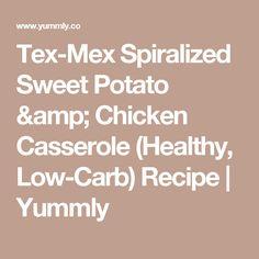 Tex-Mex Spiralized Sweet Potato & Chicken Casserole (Healthy, Low-Carb) Recipe | Yummly
