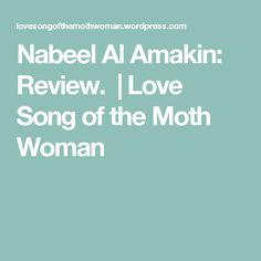 Nabeel Al Amakin: Review.   Love Song of the Moth Woman Me Me Me Song, Love Songs, Moth, Perfume, Woman, Women, Fragrance