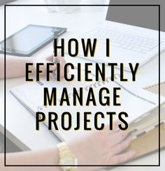 How I Efficiently Manage Projects