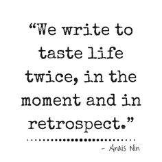 We write to taste life twice, in the moment and in retrospect. - Anais Nin   #quotes #atozchallenge   @mryjhnsn