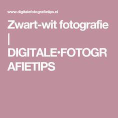 Zwart-wit fotografie | DIGITALE•FOTOGRAFIETIPS