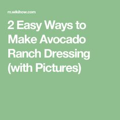 2 Easy Ways to Make Avocado Ranch Dressing (with Pictures)