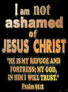 I am not ashamed...
