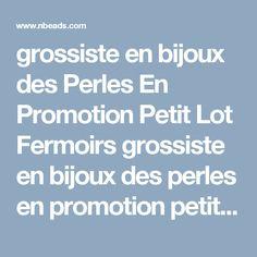 grossiste en bijoux des Perles En Promotion Petit Lot Fermoirs grossiste en bijoux des perles en promotion petit lot Fermoirs - nbeads.com