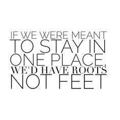 If we were meant to stay in one place wed have...  Instagram travelquote