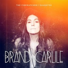 The Firewatcher's Daughter is the fifth studio album by Brandi Carlile, released on March 2015 on ATO Records. Brandi Carlile, Folk Rock, You Belong With Me, Music Heals, Album Songs, Music Albums, Music Songs, Music Library, Album Releases