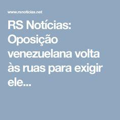 RS Notícias: Oposição venezuelana volta às ruas para exigir ele...