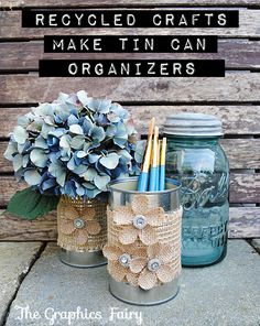 Make Recycled Crafts Tin Can Organizers. http://thegraphicsfairy.com/recycled-crafts-make-tin-can-organizers/