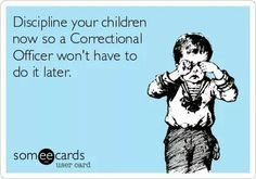 Children need and feel more safe with Boundaries  ... And know that there are undesirable consequences for stepping over those lines. It's not fair to You, your child, or Society - to not teach them and discipline accordingly ... In fact, You ROB them of vital lessons.