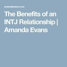 The Benefits of an INTJ Relationship | Amanda Evans