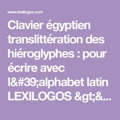 Clavier égyptien translittération des hiéroglyphes : pour écrire avec l'alphabet latin LEXILOGOS >> Alphabet Latin, Egyptian Hieroglyphs, Keyboard, Latin Dance