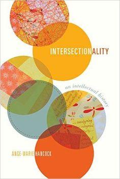 Amazon.com: Intersectionality: An Intellectual History (9780199370375): Ange-Marie Hancock: Books