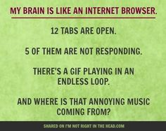 My brain is like an internet browser