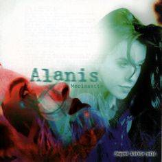 """Jagged Little Pill by Alanis Morisette, 1995: My Favorite Tracks: """"Mary Jane"""" """"Your House"""" and """"Forgiven"""" although i could easily list every song on this album"""