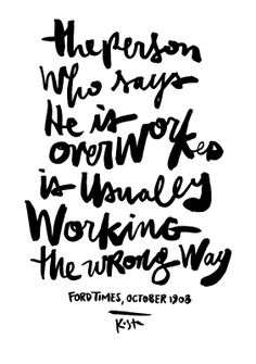 """The person who says he is overworked is usually working the wrong way."" — Ford Times, October 1908 by Kosta for FINN+LLOW #Kosta #Finnllow #BrushScript"