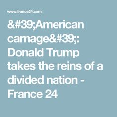 'American carnage': Donald Trump takes the reins of a divided nation - France 24