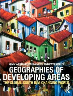 Geographies of Developing Areas: The Global South in a changing world by Glyn Williams. $54.87