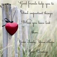 Good friends help you find important things when you have lost them.your smile, your hope, & your courage. Great Quotes, Quotes To Live By, Inspirational Quotes, Awesome Quotes, Motivational, The Words, Baltasar Gracian, Real Friends, Friends Family