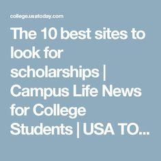 The 10 best sites to look for scholarships | Campus Life News for College Students | USA TODAY College