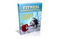FITNESS FUNDAMENTALS: The Basics of Staying Healthy: Get All The Support And Guidance You Need To Permanently Get On The Road To Being Fit Once And For All!