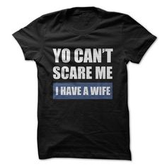 You Cant scare Me - I have  a wife - #photo gift #easy gift. THE BEST => https://www.sunfrog.com/Funny/You-Cant-scare-Me-22490049-Guys.html?68278