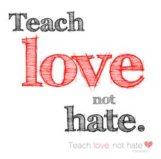 Teach Love Not Hate. Stop Parental alienation. #Stop#PAS#teach#love#nothate#