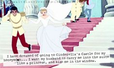 """""""I have dreamed of going to Cinderella's Castle for my honeymoon… I want my husband to carry me into the suite like a princess, and kiss me in the window""""."""
