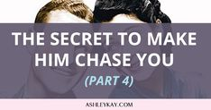 "In the final Part 4 of ""The Secret to Make Him Chase You"", we'll cover what NOT to do to get him to chase you. This will ensure you don't push him away."