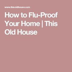 How to Flu-Proof Your Home | This Old House