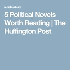 5 Political Novels Worth Reading | The Huffington Post