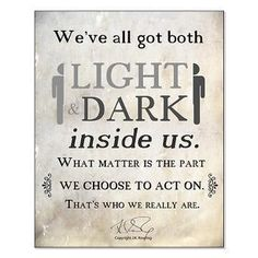 I like this because of the two sides of the person surronding the quote, and the differences in the lightness of the words light and dark because it help you to think about the quote Hp Quotes, Harry Potter Quotes, Book Quotes, Great Quotes, Quotes To Live By, Inspirational Quotes, F Scott Fitzgerald, Cs Lewis, Jrr Tolkien