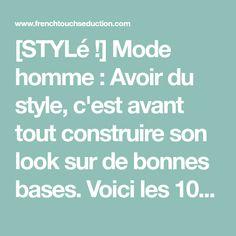 [STYLé !] Mode homme : Avoir du style, c'est avant tout construire son look sur de bonnes bases. Voici les 10 vêtements essentiels dont vous avez besoin pour avoir un look naturellement plus élégant.